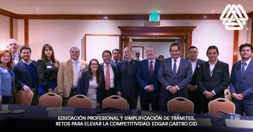 Educación profesional y simplificación de trámites, retos para elevar la competitividad: Edgar Castro Cid.